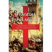 Historia, Tragedia templariuszy. Powstanie i upadek państw krzyżowców (opr. twarda)