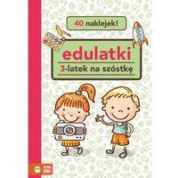 Książki dla dzieci, 3-LATEK NA SZÓSTKĘ EDULATKI - Opracowanie zbiorowe (opr. miękka)