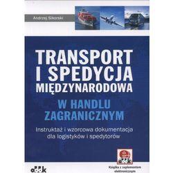 Transport i spedycja międzynarodowa w handlu zagranicznym - instruktaż i wzorcowa dokumentacja dla logistyków i spedytorów (z suplementem elektronicznym) - Andrzej Sikorski (opr. miękka)