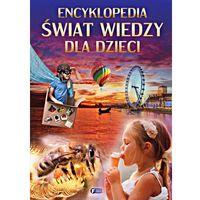 Słowniki, encyklopedie, ENCYKLOPEDIA ŚWIAT WIEDZY DLA DZIECI - Wysyłka od 3,99 (opr. twarda)