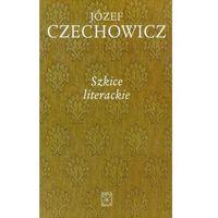 Literaturoznawstwo, Pisma zebrane t.5 Szkice literackie - Józef Czechowicz (opr. twarda)
