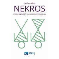 Filozofia, Nekros. Wprowadzenie do ontologii martwego ciała - Ewa Domańska (opr. miękka)
