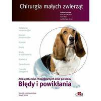 Książki medyczne, Chirurgia małych zwierząt. Błędy i powikłania (opr. twarda)