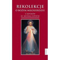 Książki religijne, Rekolekcje o Bożym Miłosierdziu z zapisków ks. Michała Sopoćki (opr. miękka)