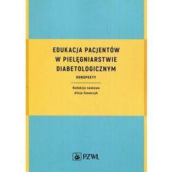 Edukacja pacjentów w pielęgniarstwie diabetologicznym - Alicja Szewczyk - ebook