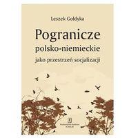 Pozostałe książki, Pogranicze polsko-niemieckie jako przestrzeń socjalizacji Gołdyka Leszek (opr. miękka)