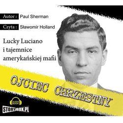 Ojciec Chrzestny Lucky Luciano i tajemnice amerykańskiej mafii - Paul Sherman
