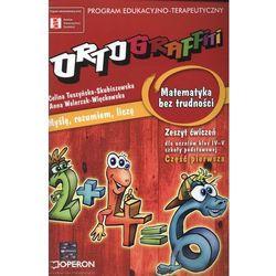 Ortograffiti Matematyka bez trudności zeszyt ćwiczeń część pierwsza (opr. miękka)