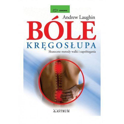 Hobby i poradniki, Bóle kręgosłupa. Skuteczne metody walki i zapobiegania (opr. broszurowa)