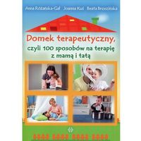 Książki medyczne, Domek terapeutyczny, czyli 100 sposobów na... (opr. miękka)