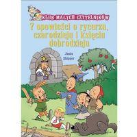 Książki dla dzieci, 7 opowieści o rycerzu czarodzieju i księciu dobrodzieju - Jania Shipper (opr. miękka)