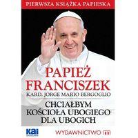 E-booki, Papież Franciszek - Chciałbym Kościoła ubogiego dla ubogich