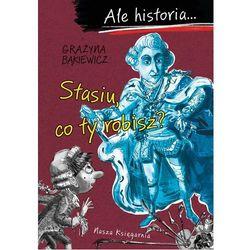 Ale historia... Stasiu, co ty robisz? Grażyna Bąkiewicz (opr. broszurowa)