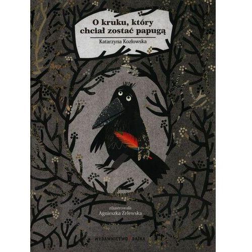 Książki dla dzieci, O kruku który chciał zostać papugą (opr. twarda)