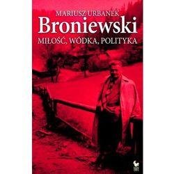 Broniewski - miłość, wódka, polityka (opr. twarda)