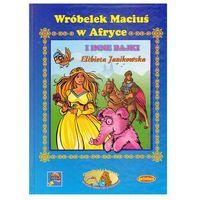Książki dla dzieci, Wróbelek Maciuś w Afryce i inne bajki (opr. twarda)