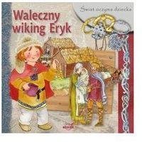 Książki dla dzieci, Świat oczyma dziecka. Waleczny wiking Eryk (opr. miękka)