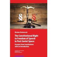 Książki prawnicze i akty prawne, The Constitutional Right to Freedom of Speech in Post-Soviet Space - Wiesław Wacławczyk (opr. miękka)
