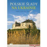 Książki popularnonaukowe, Polskie slady na Ukrainie Przewodnik (opr. twarda)