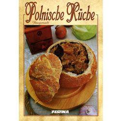 Polnische Kuche Hausgemacht. Domowa Kuchnia Polska - Wersja Niemiecka (opr. miękka)