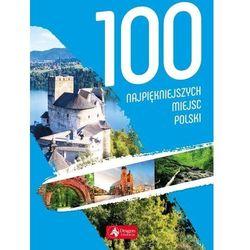 100 Najpiękniejszych Miejsc Polski - Praca zbiorowa (opr. twarda)