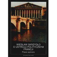 Filozofia, Wiesław Skrzydło o ustroju politycznym Francji (opr. twarda)