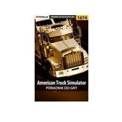 "American Truck Simulator - poradnik do gry - Marcin ""ViruS001"" Skrętkowicz, Maciej ""Psycho Mantis"" Stępnikowski"
