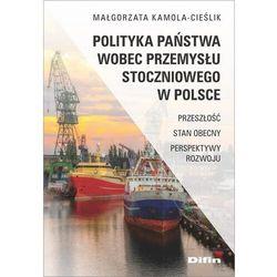 Polityka państwa wobec przemysłu stoczniowego w polsce - małgorzata kamola-cieślik