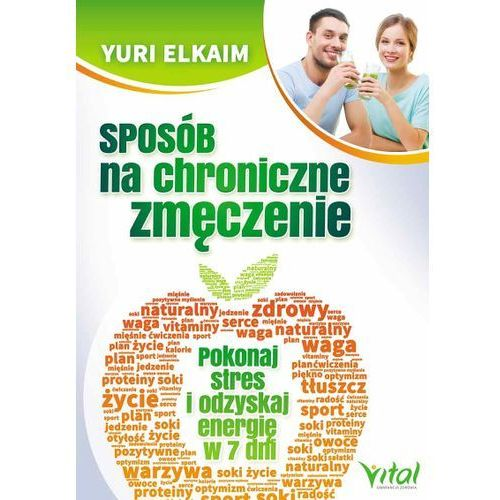 Książki medyczne, Sposób na chroniczne zmęczenie. Pokonaj stres i odzyskaj energię w 7 dni - Yuri Elkaim (opr. miękka)