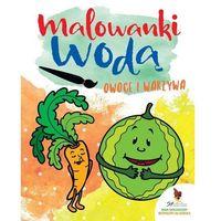 Literatura młodzieżowa, Owoce i warzywa Malowanki wodne (opr. miękka)