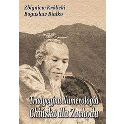 Tradycyjna Numerologia Chińska dla Zachodu - Zbigniew Królicki, Bogusław Białko (opr. miękka)