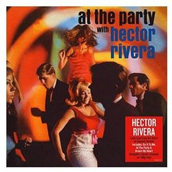 Hector Rivera - At The Party With.. -Hq-