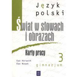Język polski gimn.kl.3 ŚWIAT W SŁOWACH I OBRAZACH. Karty pracy. (opr. broszurowa)