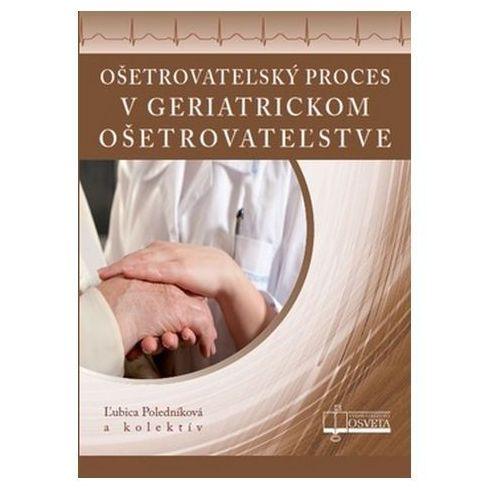 Pozostałe książki, Ošetrovateľský proces v geriatrickom ošetrovateľstve Ľubica Poledníková
