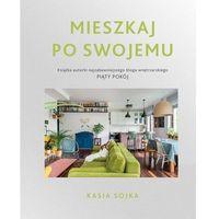 Hobby i poradniki, Mieszkaj po swojemu - katarzyna sojka (opr. miękka)