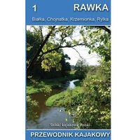 Przewodniki turystyczne, Rawka, białka, chojnatka, krzemionka, rylka. przewodnik (szlaki kajakowe polski) wydanie 2021 (opr. broszurowa)