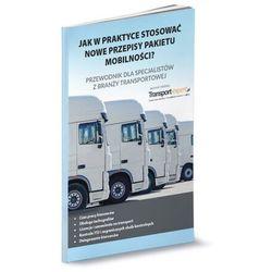 Jak w praktyce stosować nowe przepisy pakietu mobilności? - praca zbiorowa (opr. miękka)
