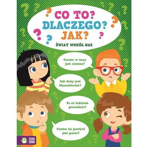 Książki dla dzieci, Co To Dlaczego Jak Świat Wokół Nas - Praca zbiorowa (opr. miękka)