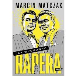 Jak wychować rapera. Bezradnik - Marcin Matczak - książka (opr. miękka)