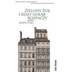 Zielony żuk i biały gołąb rozpaczy - Albin Perc (MOBI)
