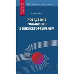 Połączenie tramadolu z deksketoprofenem - Jarosław Woroń OD 24,99zł DARMOWA DOSTAWA KIOSK RUCHU (opr. miękka)