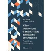 Biblioteka biznesu, KLIENT WEWNĘTRZNY A ORGANIZACYJNE ZACHOWANIA OBYWATELSKIE PERSPEKTYWA HUMANISTYCZNA (opr. miękka)