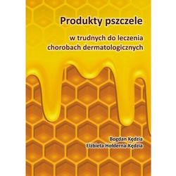 Produkty pszczele w trudnych do leczenia chorobach dermatologicznych - Bogdan Kędzia - ebook