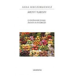Apetyt turysty.. O doświadczaniu świata w podróży - Wieczorkiewicz Anna - książka