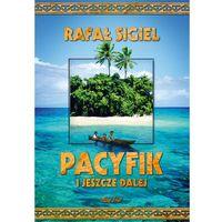 Przewodniki turystyczne, Pacyfik i jeszcze dalej - RAFAŁ SIGIEL (opr. twarda)