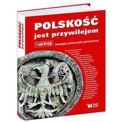 Polskość jest przywilejem Antologia publicystyki patriotycznej (opr. twarda)