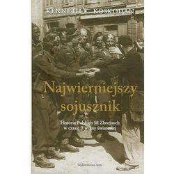 Najwierniejszy sojusznik. Historia Polskich Sił Zbrojnych w czasie II wojny światowej (opr. twarda)