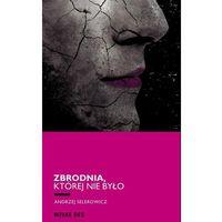 Książki kryminalne, sensacyjne i przygodowe, Zbrodnia której nie było (opr. miękka)