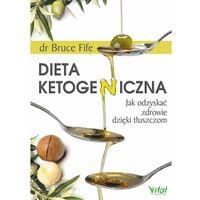Książki medyczne, Dieta ketogeniczna. Jak odzyskać zdrowie dzięki tłuszczom - Bruce Fife (opr. miękka)