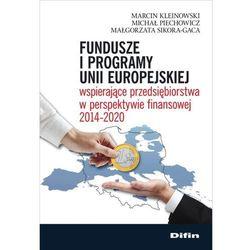 Fundusze i programy Unii Europejskiej wspierające przedsiębiorstwa w perspektywie finansowej 2014-2020 - Kleinowski Marcin, Piechowicz Michał, Sikora-Gaca Małgorzata (opr. miękka)